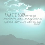 I am the Lord, steadfast, justice, righteousness